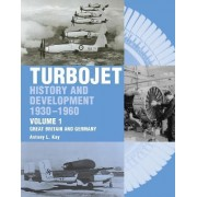 The Early History and Development of the Turbojet: Great Britain and Germany v. 1 by Tony Kay