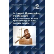 Is Legal Reasoning Irrational? an Introduction to the Epistemology of Law by John Woods