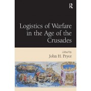 Logistics of Warfare in the Age of the Crusades by John H. Pryor