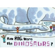 How Big Were the Dinosaurs? by Bernard Most