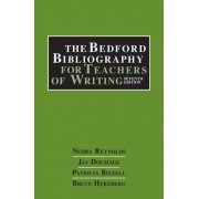 The Bedford Bibliography for Teachers of Writing by University Nedra Reynolds