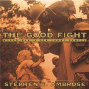 The Good Fight by Stephen E Ambrose