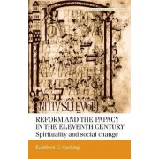 Reform and the Papacy in the Eleventh Century by Kathleen G. Cushing