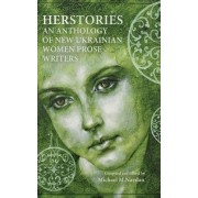 Herstories an Anthology of New Ukrainian Women Prose Writers by Michael M Naydan