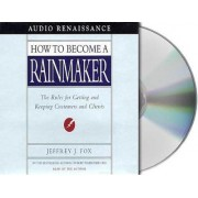 How to Become a Rainmaker by Jeffrey Fox