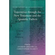 Trajectories Through the New Testament and the Apostolic Fathers by Chaplain and Fellow Andrew Gregory PH.D.