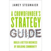 A Crowdfunders Strategy Guide: Build a Better Business by Building Community by Jamey Stegmaier
