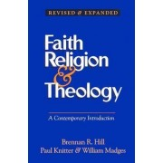 Faith, Religion and Theology by Brennan R. Hill