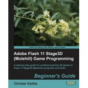 Adobe Flash 11 Stage3d (Molehill) Game Programming Beginner's Guide by Christer Kaitila