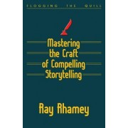 Mastering the Craft of Compelling Storytelling by Ray Rhamey