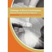 Challenges of African Transformation. Exploring Through Innovation Approach by Mammo Muchie