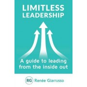 Limitless Leadership: A Guide to Leading from the Inside Out
