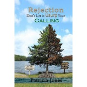 Rejection, Don't Let It Usurp Your Calling