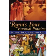 Rumi's Four Essential Practices by Will Johnson