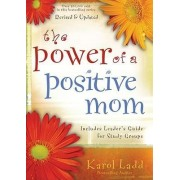 The Power of a Positive Mom by Karol Ladd