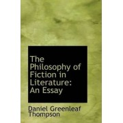 The Philosophy of Fiction in Literature by Daniel Greenleaf Thompson