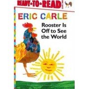 Rooster Is Off to See the World by Eric Carle