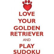Love Your Golden Retriever and Play Sudoku Golden Retriever Sudoku Level 1 of 15 by Loving Puzzles