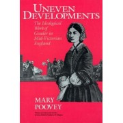Uneven Developments by Mary Poovey