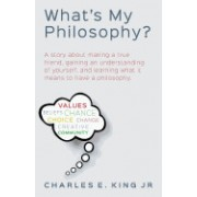 What's My Philosophy?: A Story about Making a True Friend, Gaining an Understanding of Yourself, and Learning What It Means to Have a Philoso