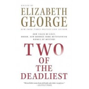 Two of the Deadliest by Elizabeth George