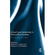 School Level Leadership in Post-conflict Societies by Simon R.P. Clarke