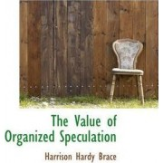 The Value of Organized Speculation by Harrison Hardy Brace