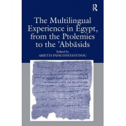 The Multilingual Experience in Egypt, from the Ptolemies to the Abbasids by Dr. Arietta Papaconstantinou
