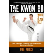 Taekwondo - White to Black Belt: : Your Ultimate Grading and Reference Summary Guide (Tagb, Itf Tae Kwon Do, Martial Arts)