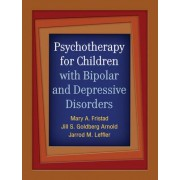 Psychotherapy for Children with Bipolar and Depressive Disorders by Mary A. Fristad