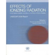 Effects of Ionizing Radiation: Report the General Assembly Scientific Annexes A and B Vol. 1 by United Nations Scientific Committee on the Effects of Atomic Radiation