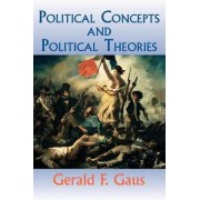 Political Concepts And Political Theories by Gerald Gaus