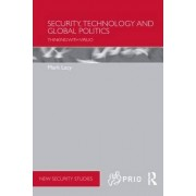 Security, Technology and Global Politics by Mark Lacy