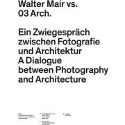 Walter Mair vs. 03 Architects - A Dialogue Between Photography and Architecture by 03 Architects