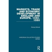 Markets, Trade and Economic Development in England and Europe, 1050-1550 by R. H. Britnell