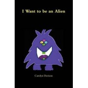 I Want to Be an Alien by Carolyn Davison