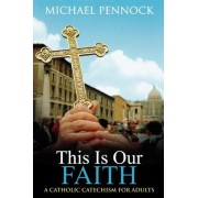 This is Our Faith by Michael Pennock