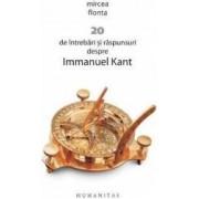 20 de intrebari si raspunsuri despre Immanuel Kant - Mircea Flonta