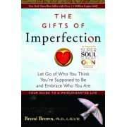 Brene Brown The Gifts of Imperfection: Let Go of Who You Think You're Supposed to be and Embrace Who You are