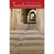 Steps of Transformation - an Orthodox Priest Explores the 12 Steps by Meletios Webber