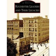 Rochester's Leaders and Their Legacies by Donovan A Shilling