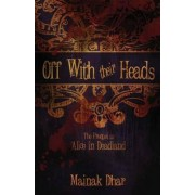 Off with Their Heads by Mainak Dhar