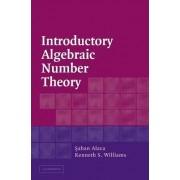 Introductory Algebraic Number Theory by Saban Alaca