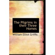 The Pilgrims in Their Three Homes by William Elliot Griffis