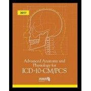 Advanced Anatomy and Physiology for ICD-10-CM/PCS 2017 by American Medical Association