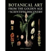 Botanical Art from the Golden Age of Scientific Discovery by Anna Laurent