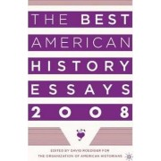 The Best American History Essays 2008 by Organization of American Historians