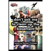 Don't Ask Me to Clean Up the Basement by Hume Cronyn