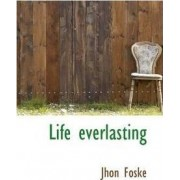 Life Everlasting by Jhon Foske