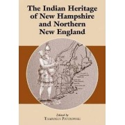The Indian Heritage of New Hampshire and Northern New England by Thaddeus Piotrowski
